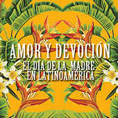 Play & Download Amor y Devoción: El Día de la Madre en Latinoamérica by Various Artists | Napster
