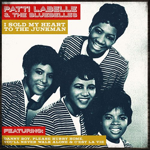 Play & Download Patti Labelle & The Bluebelles - I Sold My Heart To The Junkman by Patti Labelle & The Bluebelles | Napster