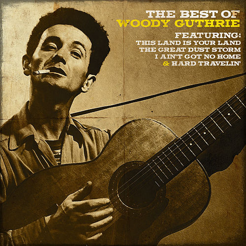 Play & Download Woody Guthrie - The Best of Woody Guthrie by Woody Guthrie | Napster