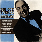 Play & Download Big Joe Turner - Everyday I Have The Blues by Big Joe Turner | Napster