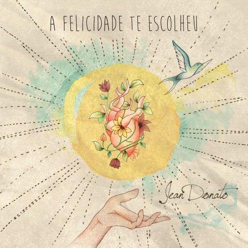 A Felicidade Te Escolheu by Jean Donato