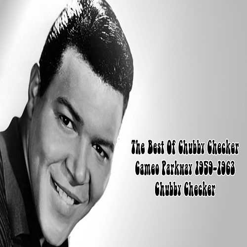 Play & Download The Best Of Chubby Checker Cameo Parkway 1959-1963 by Chubby Checker | Napster
