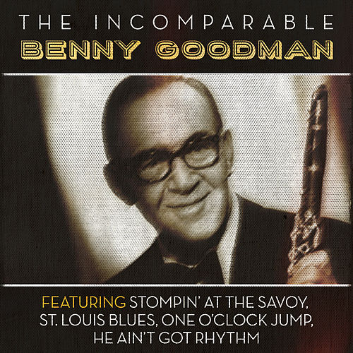 The Incomparable Benny Goodman by Benny Goodman