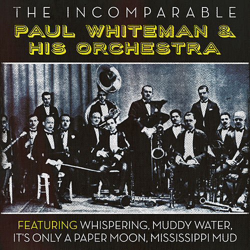 Play & Download The Incomparable Paul Whiteman & His Orchestra by Paul Whiteman | Napster