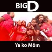 Play & Download Ya Ko Môm by Big D | Napster