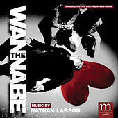 Play & Download The Wannabe (Original Motion Picture Soundtrack) by Nathan Larson | Napster