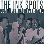 Play & Download The Ink Spots - Sentimental Over You by The Ink Spots | Napster