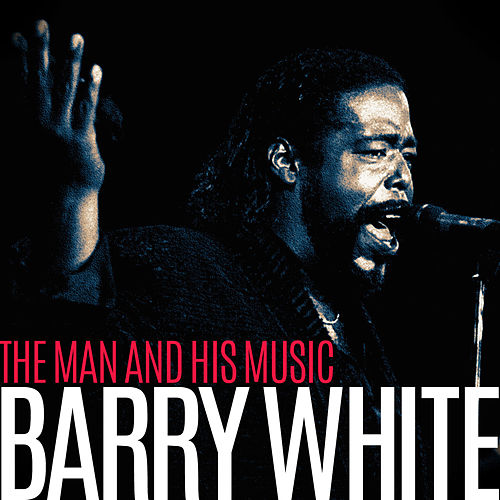 Barry White - The Man and His Music by Barry White