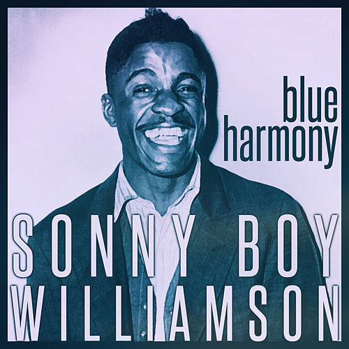 Sonny Boy Williamson - Blue Harmony by Sonny Boy Williamson