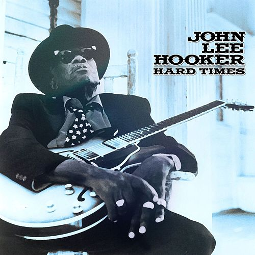 Play & Download John Lee Hooker - Hard Times by John Lee Hooker | Napster