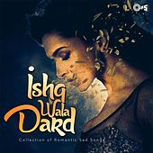Ishq Wala Dard: Collection of Romantic Sad Songs by Various Artists