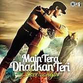 Main Tera Dhadkan Teri: Love Songs by Various Artists