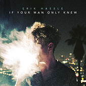 Play & Download If Your Man Only Knew by Erik Hassle | Napster
