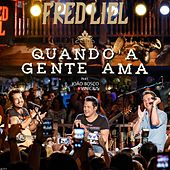 Play & Download Quando a Gente Ama (Ao Vivo) by Fred Liel | Napster
