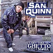 Play & Download Can't Take the Ghetto out a Ni#@a by San Quinn | Napster