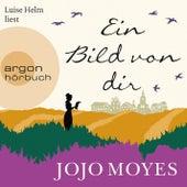 Ein Bild von dir (Ungekürzte Lesung) by Jojo Moyes