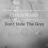 Play & Download Don't Hide the Grey by Chris Ward | Napster