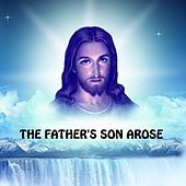 The Father's Son Arose by Michael Thompson