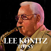 Play & Download Topsy by Lee Konitz | Napster