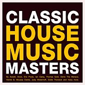 Play & Download Classic House Music Masters by Various Artists | Napster