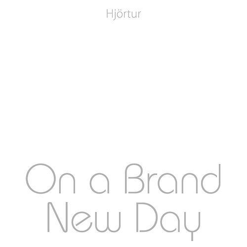 On a Brand New Day by Hjortur