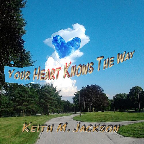 Play & Download Your Heart Knows the Way by Keith M. Jackson | Napster