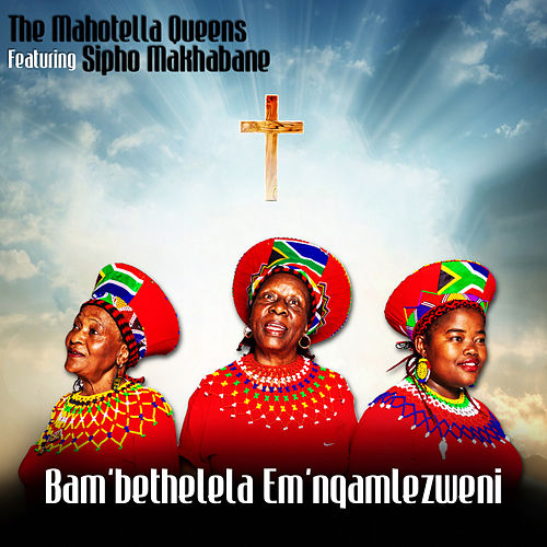 Play & Download Bam'Bethelela Emnqam'Lezweni by Mahotella Queens | Napster