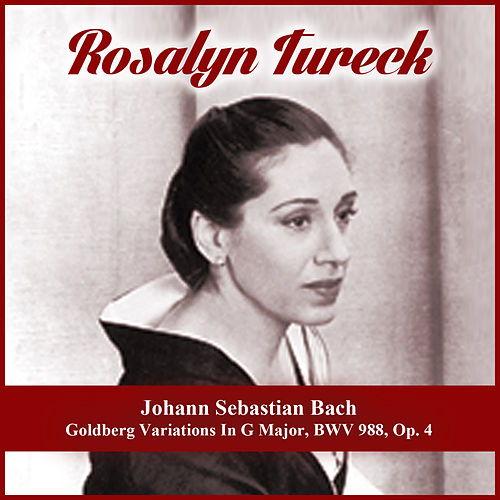 Play & Download Johann Sebastian Bach: Goldberg Variations In G Major, BWV 988, Op. 4 by Rosalyn Tureck | Napster