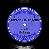Play & Download Décadas de Tango by Alfredo De Angelis | Napster
