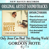 Only Jesus Can Heal This Hurting World (Performance Tracks) by Gordon Mote