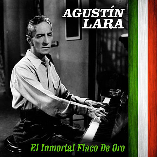 Play & Download El Inmortal Flaco de Oro by Agustín Lara | Napster