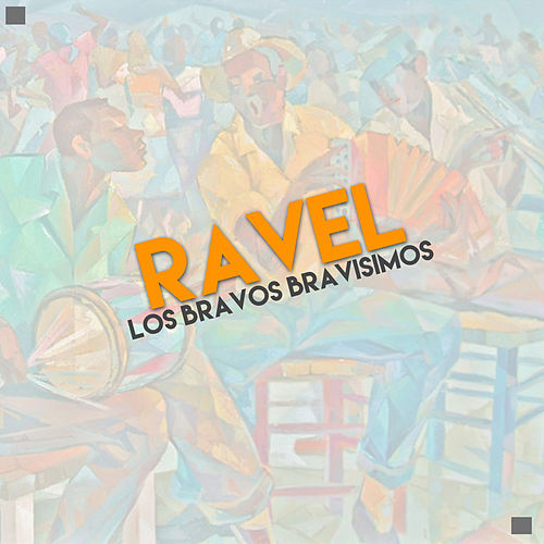 Play & Download Los Bravos Bravisimos by Ravel | Napster