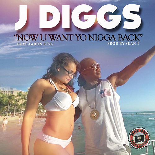 Play & Download Now You Want Yo Nigga Back (feat. Aaron King) by J-Diggs | Napster