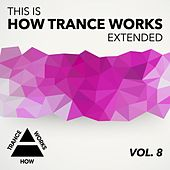Play & Download This Is How Trance Works Extended, Vol. 8 - EP by Various Artists | Napster