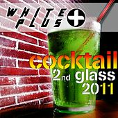 White Plus Cocktail 2nd Glass 2011 - EP by Various Artists
