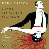 Play & Download Astor Piazzolla Reunion-A Tango Excursion by Gary Burton | Napster
