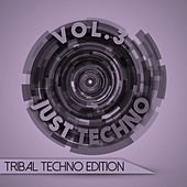 Play & Download Just Techno: Tribal Techno Edition, Vol. 3 by Various Artists | Napster