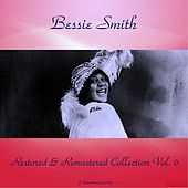 Bessie Smith Restored & Remastered Collection Vol. 6 (All Tracks Remastered 2016) by Bessie Smith