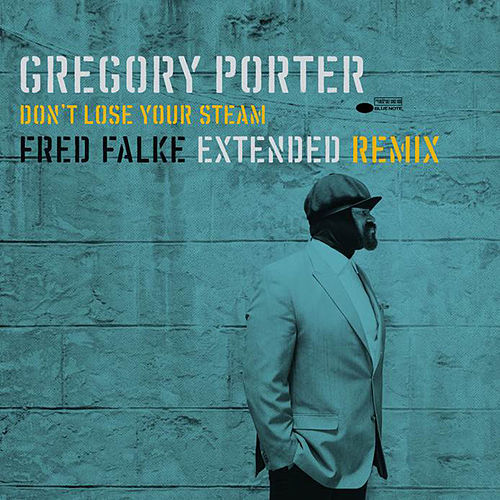 Don't Lose Your Steam (Fred Falke Extended Remix) by Gregory Porter