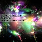 Schwerelos durch Raum und Zeit by Various Artists