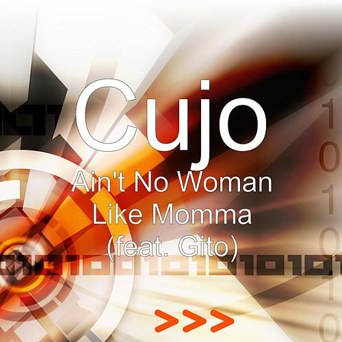 Play & Download Ain't No Woman Like Momma (feat. Gito) by Cujo | Napster
