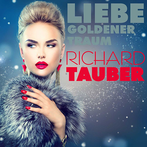 Play & Download Liebe, Goldener Traumen by Richard Tauber | Napster
