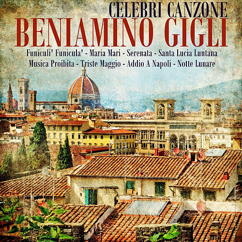 Play & Download Celbri Canzione by Beniamino Gigli | Napster