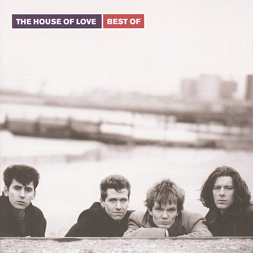 Play & Download The House Of Love: Best Of by House of Love | Napster