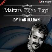 Maitara Tujya Payi by Hariharan