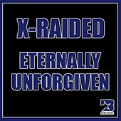 Eternally Unforgiven - Single by X-Raided