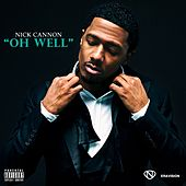 Oh Well - Single by Nick Cannon