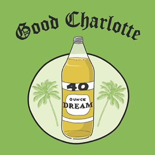 Play & Download 40 oz. Dream by Good Charlotte | Napster