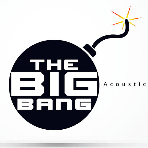 The Big Bang (Acoustic Version) [As Featured in