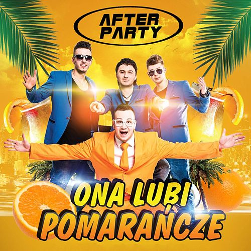 Play & Download Ona Lubi Pomarańcze by AfterpartY | Napster